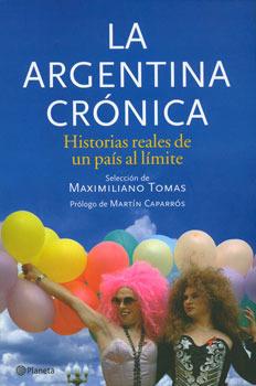 La Argentina crónica: Historias reales de un país al límite
