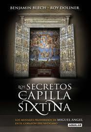 Los secretos de la Capilla Sixtina: Los mensajes prohibidos de Miguel Angel en el corazon del Vaticano