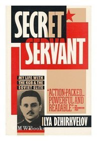 Secret servant: My life with the KGB and the Soviet elite (A Touchstone book)