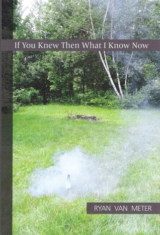 If You Knew Then What I Know Now by Ryan Van Meter