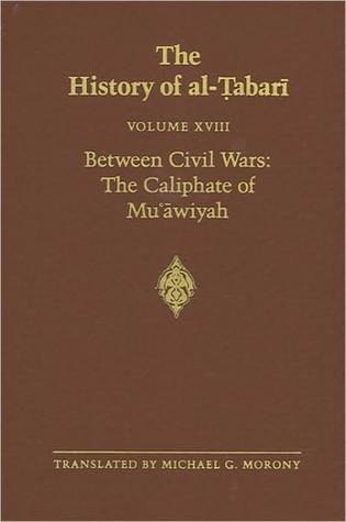 The History of Al-Tabari, Volume 18: Between Civil Wars: The Caliphate of Mu'Awiyah