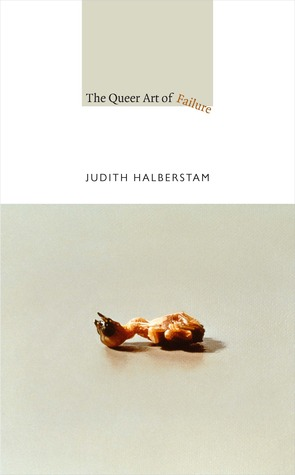 The Queer Art of Failure by J. Jack Halberstam