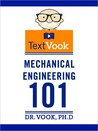 Mechanical Engineering 101: The TextVook