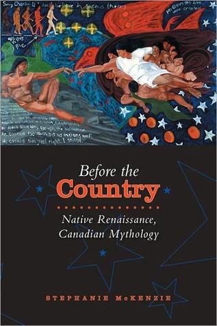 before-the-country-native-renaissance-canadian-mythology