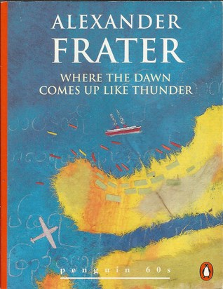 Where the Dawn Comes Up Like Thunder by Alexander Frater
