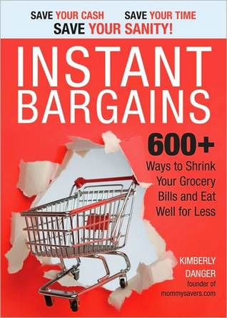 Instant Bargains: 600+ Ways to Shrink Your Grocery Bills and Eat Well for Less