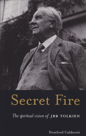 Secret Fire: The Spiritual Vision of J.R.R. Tolkien