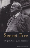 Secret Fire: The Spiritual Vision of J.R.R. Tolkien