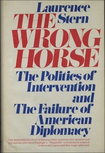 The wrong horse: The politics of intervention and the failure of American diplomacy
