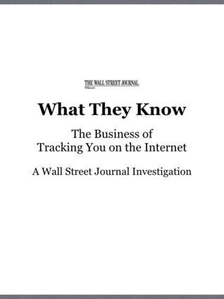 What They Know, The Business of Tracking You on the Internet