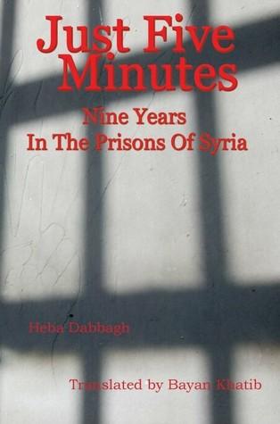 خمس دقائق و حسب: تسع سنوات في سجون سورية