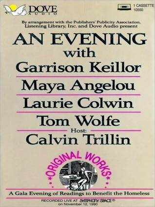 An Evening with Garrison Keillor, Maya Angelou, Laurie Colwin and Tom Wolfe: A Gala Evening of Readings to Benefit the Homeless