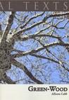 Green-Wood by Allison Cobb