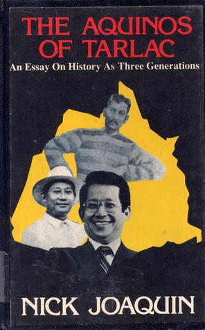 the aquinos of tarlac an essay on history as three generations by the aquinos of tarlac an essay on history as three generations by nick joaquatildeshyn