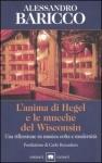 L'anima di Hegel e le mucche del Wisconsin by Alessandro Baricco