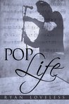 Pop Life by Ryan Loveless