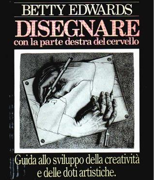 Disegnare con la parte destra del cervello: Guida allo sviluppo della creatività e delle doti artistiche
