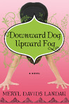 Downward Dog, Upward Fog by Meryl Davids Landau