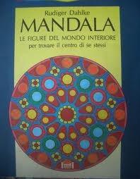 Mandala. Le figure del mondo interiore per trovare il centro di se stessi