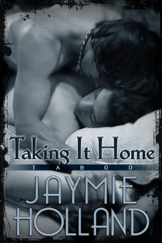 Taking it Home by Jaymie Holland