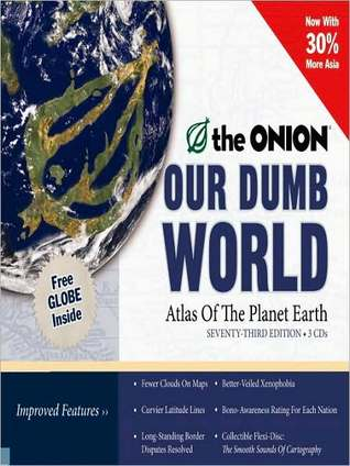 our-dumb-world-the-onion-s-atlas-of-the-planet-earth-73rd-edition