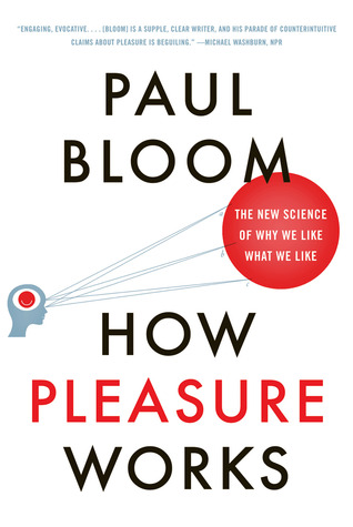 Ebook How Pleasure Works: The New Science of Why We Like What We Like by Paul Bloom PDF!