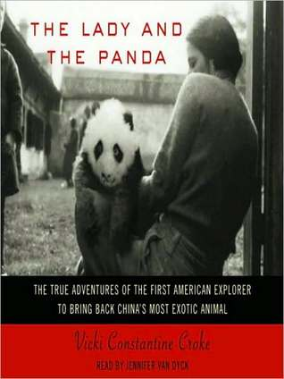 The lady and the panda: the true adventures of the first american explorer to bring back china's most exotic animal par Vicki Constantine Croke