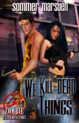 We Kill Dead Things (Zombie Exterminators, #1)