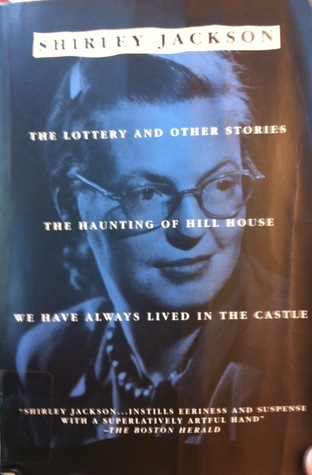 The Lottery and Other Stories; The Haunting of Hill House; We Have Always Lived in the Castle