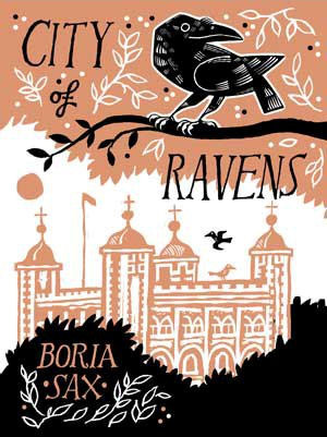 City of Ravens: The Extraordinary History of London, its Tower, and its Famous Ravens