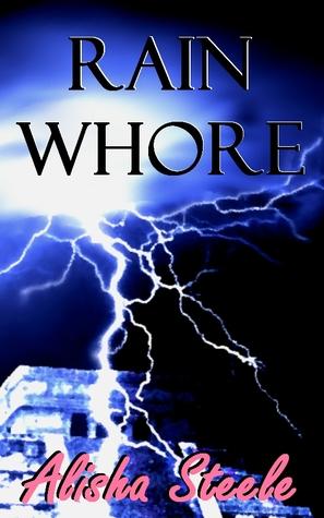 Rain Whore by Alisha Steele