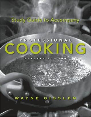 study guide to accompany professional cooking by wayne gisslen rh goodreads com study guide to accompany professional cooking 7th edition pdf study guide to accompany professional cooking 8th edition