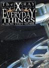 The X Ray Picture Book Of Everyday Things &Amp; How They Work