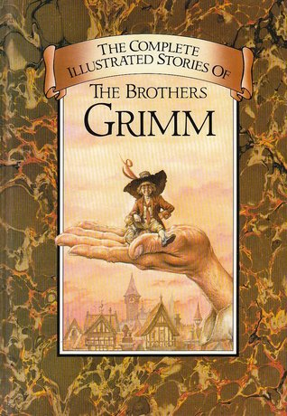 The Complete Illustrated Stories of the Brothers Grimm by Jacob Grimm