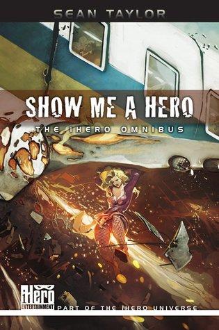 Show Me A Hero: An iHero Omnibus