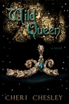 The Wild Queen by Cheri Chesley