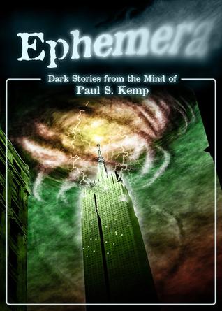 Ephemera - Dark stories from the mind of Paul S. Kemp by Paul S. Kemp