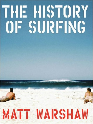 The History of Surfing by Matt Warshaw