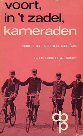 Voort in't zadel, kameraden - Honderd jaar fietsen in Nederland