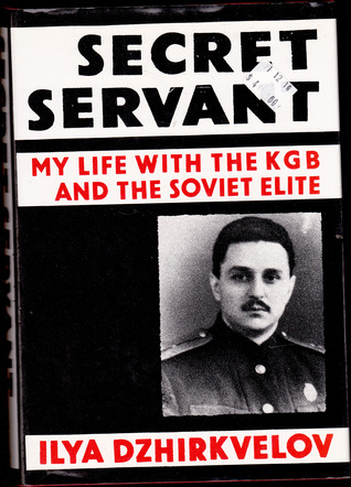 Secret Servant: My Life With the KGB and the Soviet Elite
