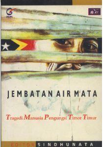 Jembatan Air Mata: Tragedi Manusia Pengungsi Timor Timur