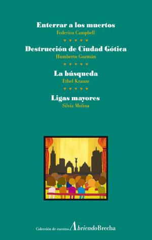Enterrar a los muertos; Destrucción de Ciudad Gótica; La búsqueda; Ligas mayores (Colección de cuentos Abriendo Brecha vol. 4)