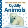 Cuddly Animals (Baby Touch and Feel)