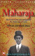 Maharaja: The lives, loves and intrigues of the Maharajas of India