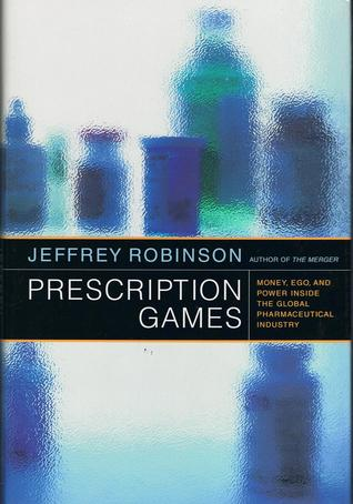 Prescription Games: Money, Ego, and Power Inside the Global Pharmaceutical Industry