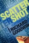 Scattershot by Richard  Goodwin
