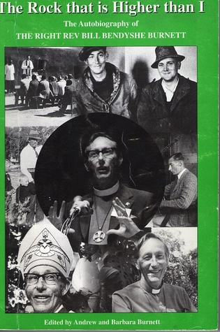 The Rock That Is Higher Than I: The Autobiography Of The Right Rev Bill Bendyshe Burnett