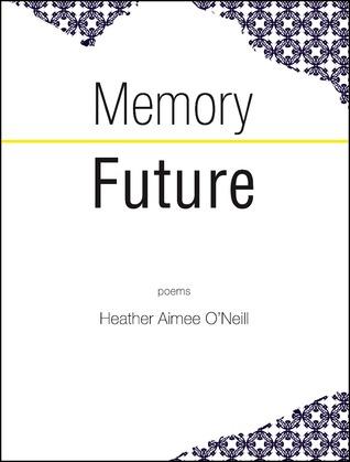 Memory Future by Heather Aimee O'Neill