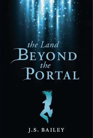 The Land Beyond the Portal by J.S. Bailey