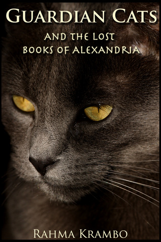 Guardian Cats and the Lost Books of Alexandria by Rahma Krambo